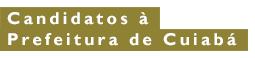 Candidatos a prefeitura de Cuiabá